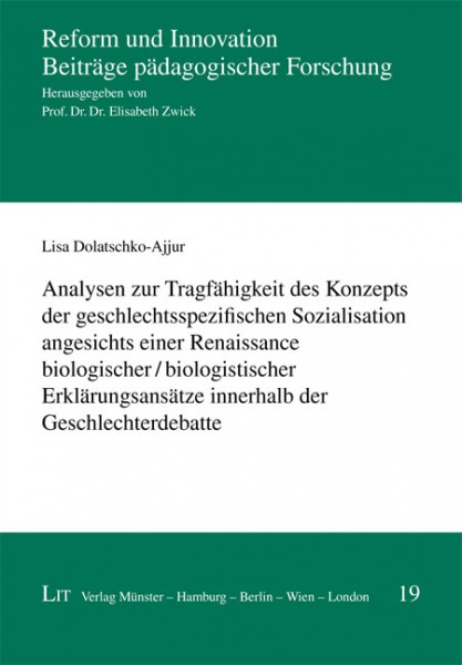 Analysen zur Tragfähigkeit des Konzepts der geschlechtsspezifischen Sozialisation angesichts einer Renaissance biologischer / biologistischer Erklärungsansätze innerhalb der Geschlechterdebatte