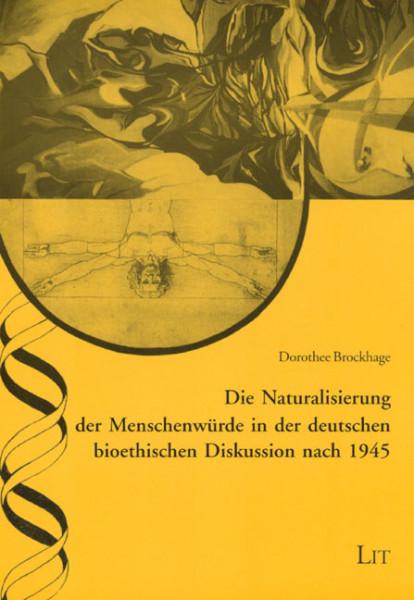 Die Naturalisierung der Menschenwürde in der deutschen bioethischen Diskussion nach 1945