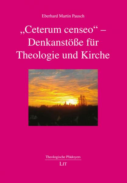 """""""Ceterum censeo"""" - Denkanstöße für Theologie und Kirche"""