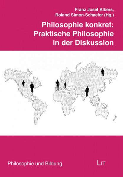 Philosophie konkret: Praktische Philosophie in der Diskussion
