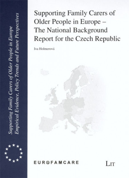Supporting Family Carers of Older People in Europe - The National Background Report for the Czech Republic
