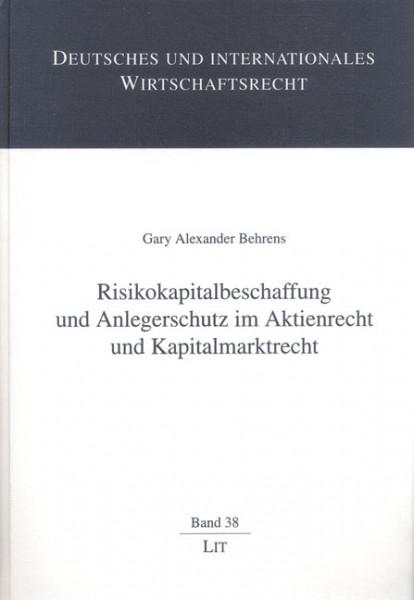 Risikokapitalbeschaffung und Anlegerschutz im Aktienrecht und Kapitalmarktrecht
