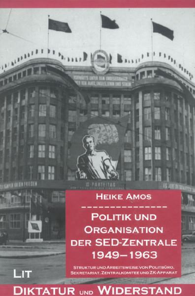Politik und Organisation der SED-Zentrale 1949-1963