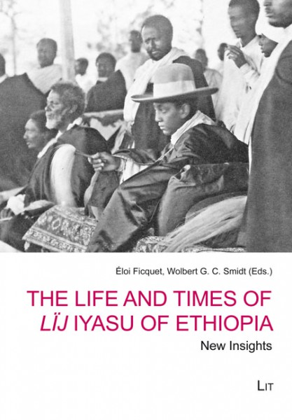 The Life and Times of Lïj Iyasu of Ethiopia