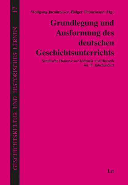 Grundlegung und Ausformung des deutschen Geschichtsunterrichts