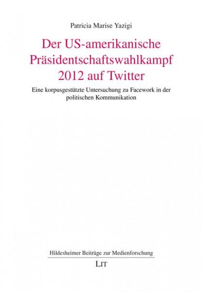 Der US-amerikanische Präsidentschaftswahlkampf 2012 auf Twitter