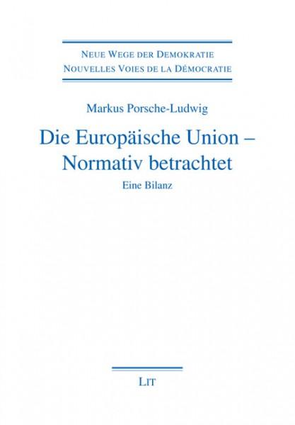 Die Europäische Union - Normativ betrachtet