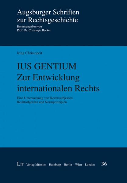 Ius Gentium. Zur Entwicklung internationalen Rechts