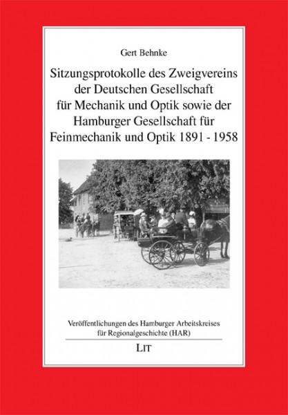 Sitzungsprotokolle des Zweigvereins der Deutschen Gesellschaft für Mechanik und Optik sowie der Hamburger Gesellschaft für Feinmechanik und Optik 1891-1958
