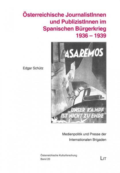 Österreichische JournalistInnen und PublizistInnen im Spanischen Bürgerkrieg 1936 - 1939