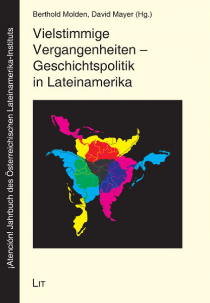 Vielstimmige Vergangenheiten - Geschichtspolitik in Lateinamerika