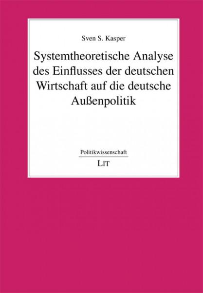 Systemtheoretische Analyse des Einflusses der deutschen Wirtschaft auf die deutsche Außenpolitik