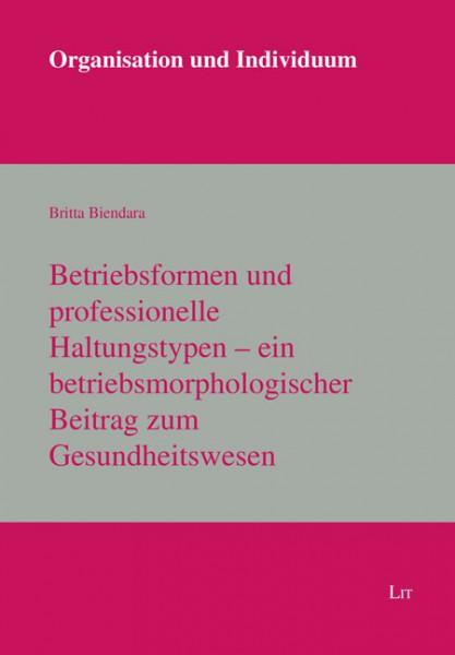 Betriebsformen und professionelle Haltungstypen - ein betriebsmorphologischer Beitrag zum Gesundheitswesen