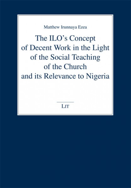 The ILO's Concept of Decent Work in the Light of the Social Teaching of the Church and its Relevance to Nigeria
