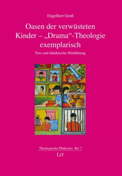 """Oasen der verwüsteten Kinder - """"Drama""""-Theologie exemplarisch"""