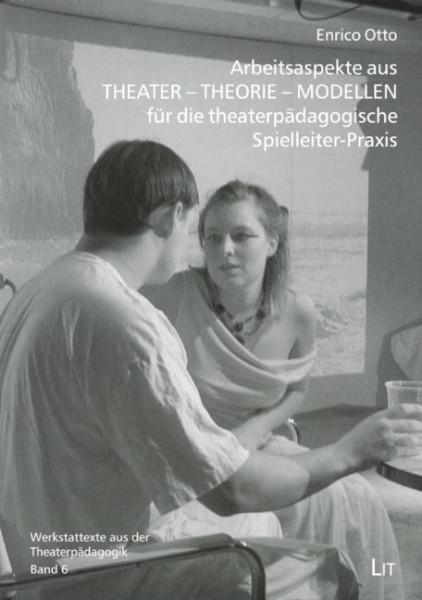 Arbeitsaspekte aus THEATER - THEORIE - MODELLEN für die theaterpädagogische Spielleiter-Praxis