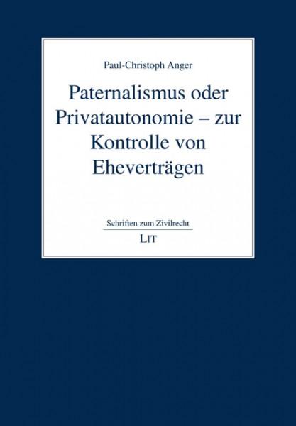 Paternalismus oder Privatautonomie - zur Kontrolle von Eheverträgen