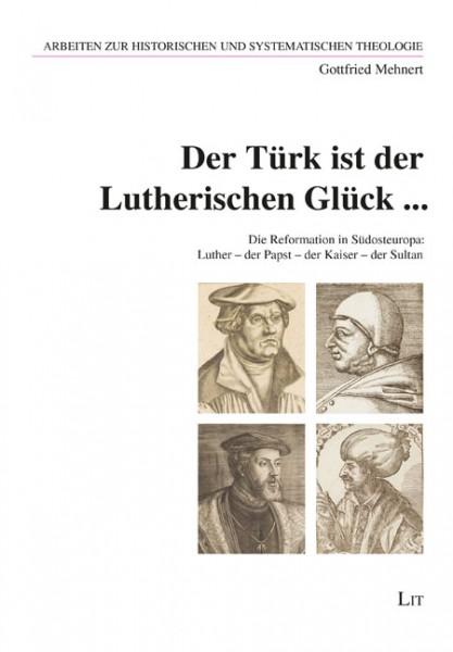 Der Türk ist der Lutherischen Glück ...
