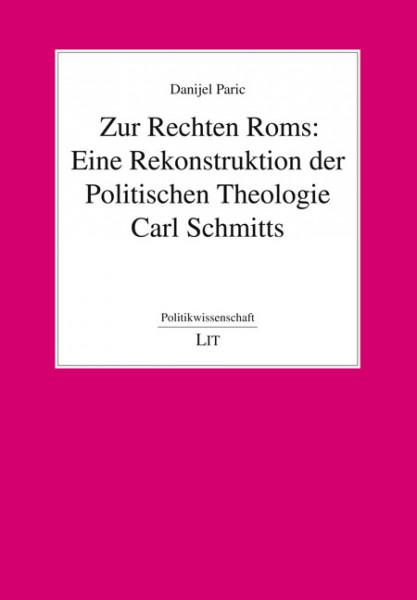 Zur Rechten Roms: Eine Rekonstruktion der Politischen Theologie Carl Schmitts