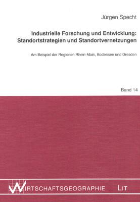 Industrielle Forschung und Entwicklung: Standortstrategien und Standortvernetzungen