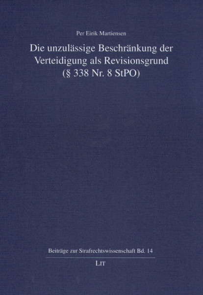 Die unzulässige Beschränkung der Verteidigung als Revisionsgrund (§ 338 Nr. 8 StPO)