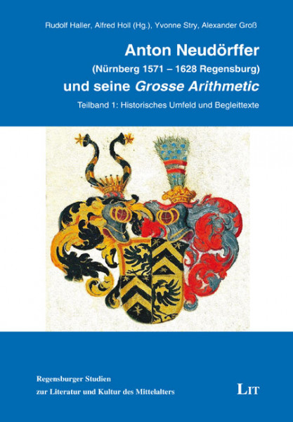 "Anton Neudörffer (Nürnberg 1571 - 1628 Regensburg) und seine ""Grosse Arithmetic"""