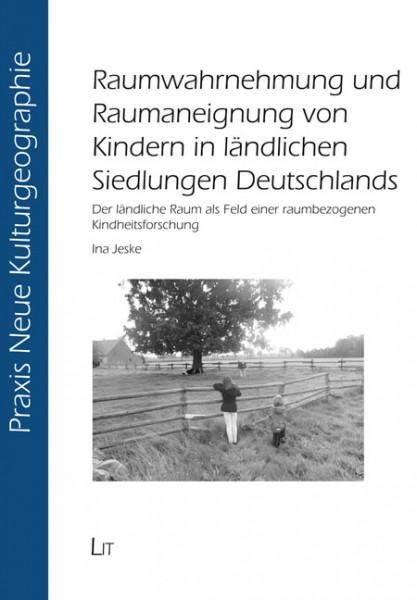 Raumwahrnehmung und Raumaneignung von Kindern in ländlichen Siedlungen Deutschlands