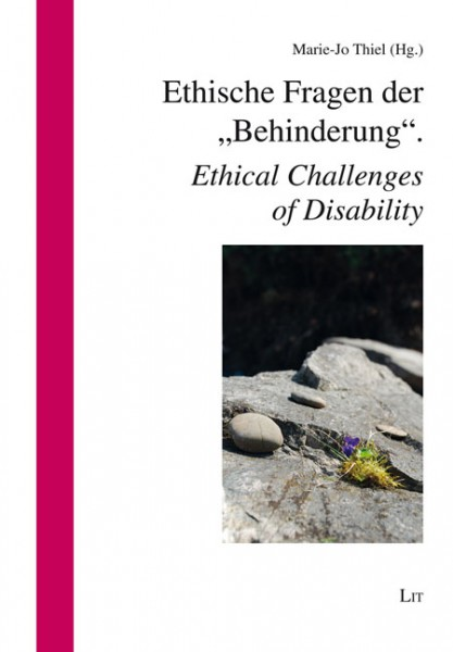 """Ethische Fragen der """"Behinderung"""". Ethical Challenges of Disability"""