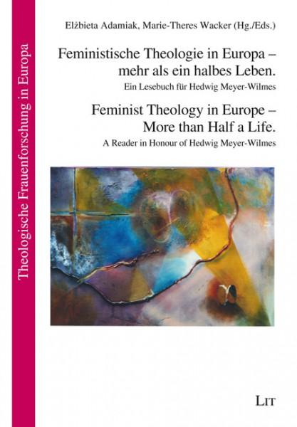 Feministische Theologie in Europa - mehr als ein halbes Leben. Ein Lesebuch für Hedwig Meyer-Wilmes