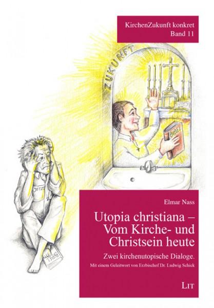Utopia christiana - Vom Kirche- und Christsein heute