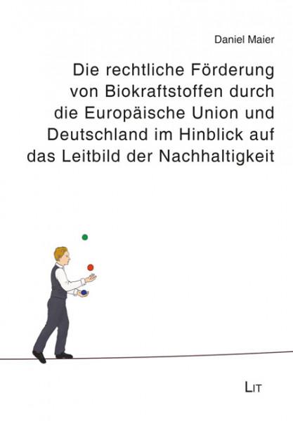Die rechtliche Förderung von Biokraftstoffen durch die Europäische Union und Deutschland im Hinblick auf das Leitbild der Nachhaltigkeit