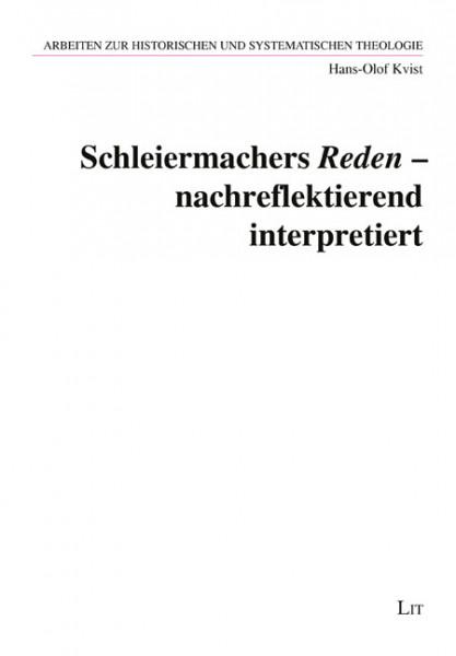"""Schleiermachers """"Reden"""" - nachreflektierend interpretiert"""