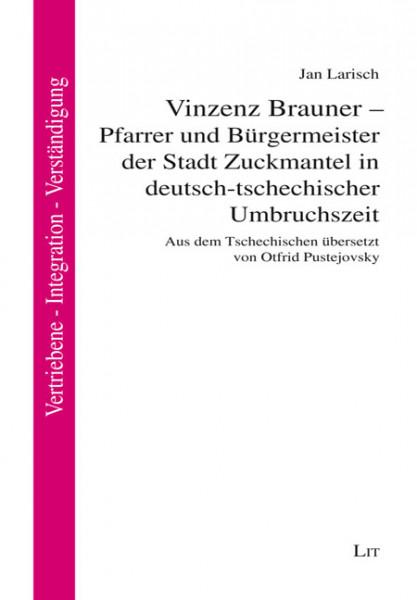 Vinzenz Brauner - Pfarrer und Bürgermeister der Stadt Zuckmantel in deutsch-tschechischer Umbruchszeit