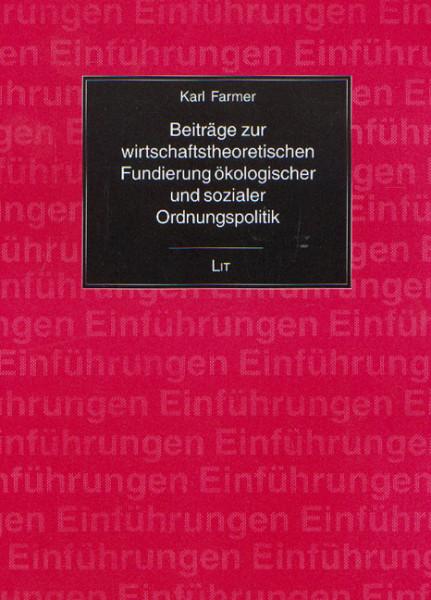 Beiträge zur wirtschaftstheoretischen Fundierung ökologischer und sozialer Ordnungspolitik