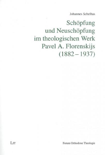 Schöpfung und Neuschöpfung im theologischen Werk Pavel A. Florenskijs (1882-1937)
