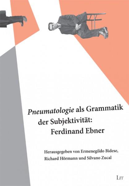 """""""Pneumatologie"""" als Grammatik der Subjektivität: Ferdinand Ebner"""