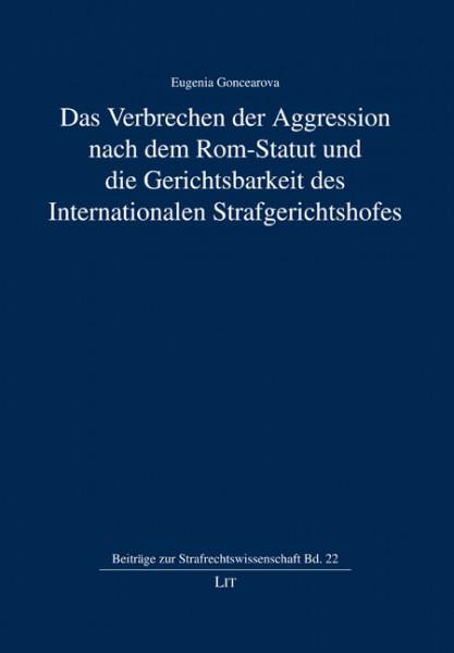 Das Verbrechen der Aggression nach dem Rom-Statut und die Gerichtsbarkeit des Internationalen Strafgerichtshofes