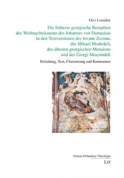 Die früheste georgische Rezeption des Weihnachtskanons des Johannes von Damaskus in den Textversionen des Iovane Zosime, des Mikael Modrekili, des ältesten georgischen Menaions und des Giorgi Mtacmideli