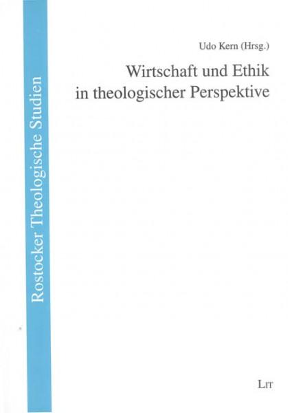 Wirtschaft und Ethik in theologischer Perspektive