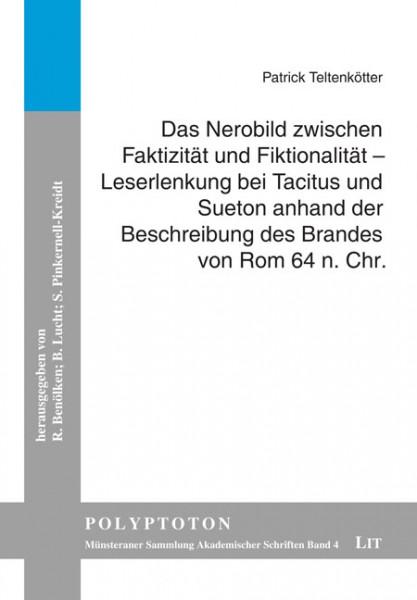 Das Nerobild zwischen Faktizität und Fiktionalität - Leserlenkung bei Tacitus und Sueton anhand der Beschreibung des Brandes von Rom 64 n. Chr.