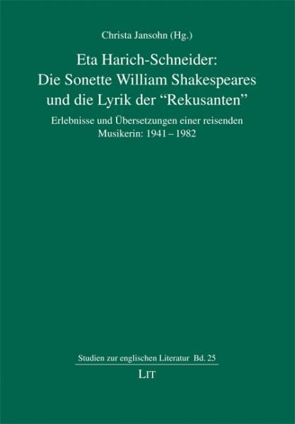 """Eta Harich-Schneider: Die Sonette William Shakespeares und die Lyrik der """"Rekusanten"""": Erlebnisse und Übersetzungen einer reisenden Musikerin: 1941-1982"""