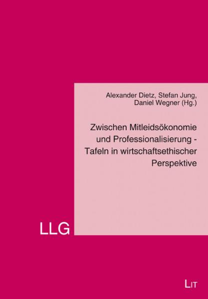 Zwischen Mitleidsökonomie und Professionalisierung - Tafeln in wirtschaftsethischer Perspektive