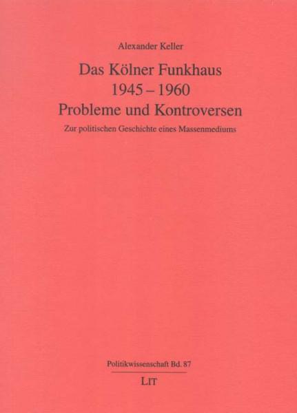 Das Kölner Funkhaus 1945-1960 - Probleme und Kontroversen -