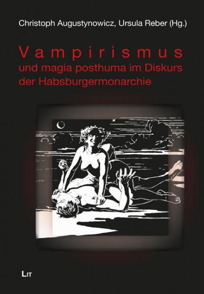 Vampirglaube und magia posthuma im Diskurs der Habsburgermonarchie