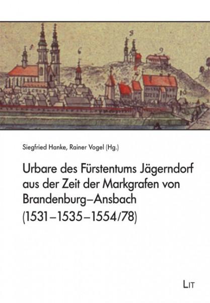 Urbare des Fürstentums Jägerndorf aus der Zeit der Markgrafen von Brandenburg-Ansbach (1531-1535-1554/78)
