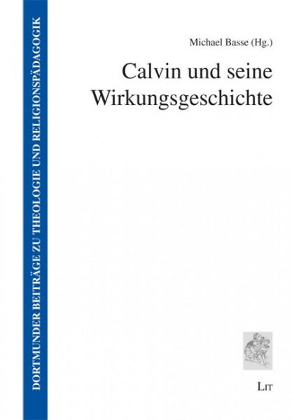 Calvin und seine Wirkungsgeschichte