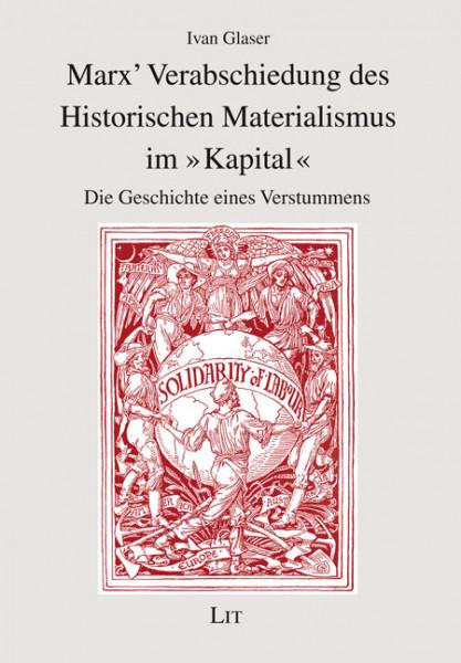 """Marx' Verabschiedung des Historischen Materialismus im """"Kapital"""""""