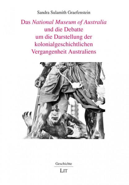 Das National Museum of Australia und die Debatte um die Darstellung der kolonialgeschichtlichen Vergangenheit Australiens