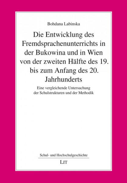 Die Entwicklung des Fremdsprachenunterrichts in der Bukowina und in Wien von der zweiten Hälfte des 19. bis zum Anfang des 20. Jahrhunderts