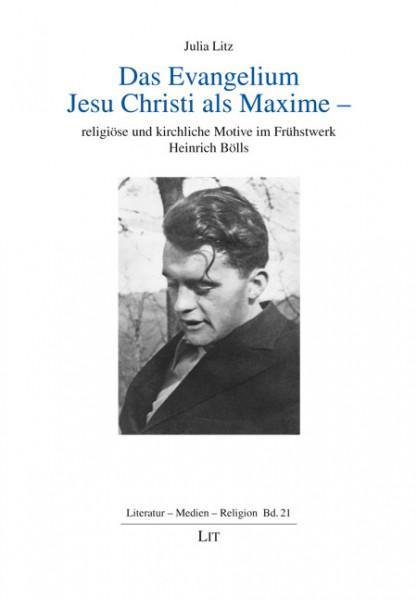 Das Evangelium Jesu Christi als Maxime - religiöse und kirchliche Motive im Frühstwerk Heinrich Bölls